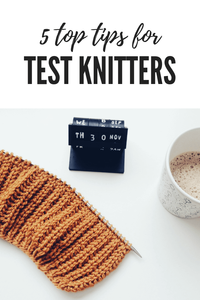 5 Top Tips for Test Knitters