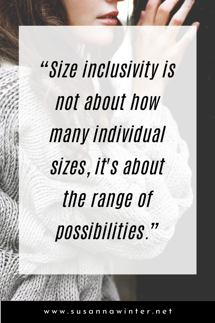 Size inclusivity is not about how many individual sizes, it's about the range of possibilities.