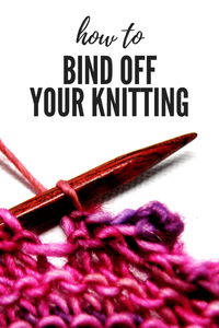 How to Bind off Your Knitting [Tutorial]