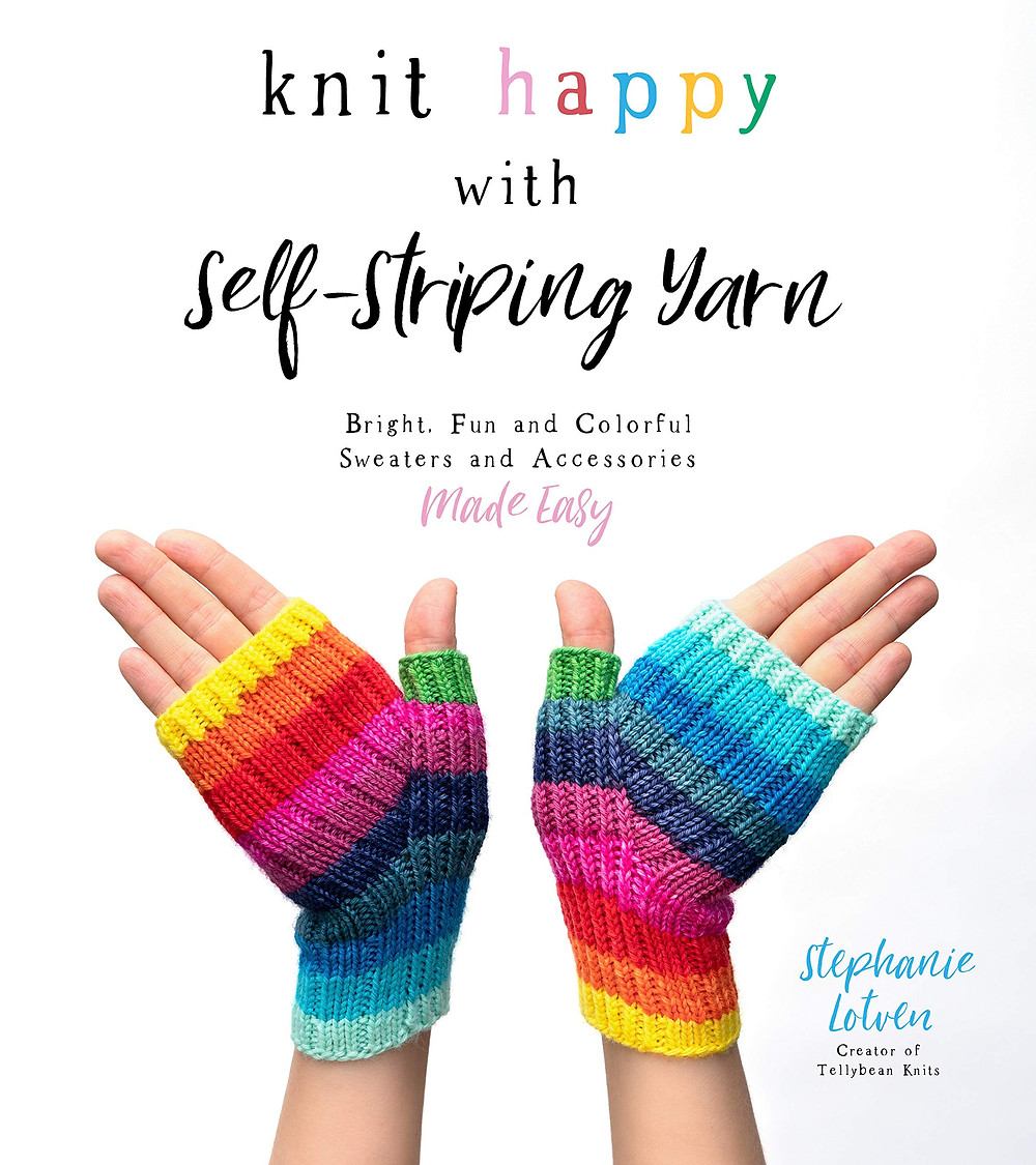 Knit Happy with Self-Striping Yarn: Bright, Fun and Colorful Sweaters and Accessories Made Easy by Stephanie Lotven