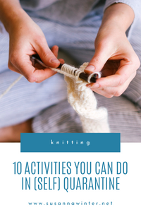 You Can't Just Knit All Day! 10 Activities You Can Do in (Self) Quarantine