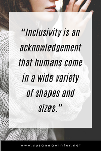 Inclusivity is an acknowledgement that humans come in a wide variety of shapes and sizes.