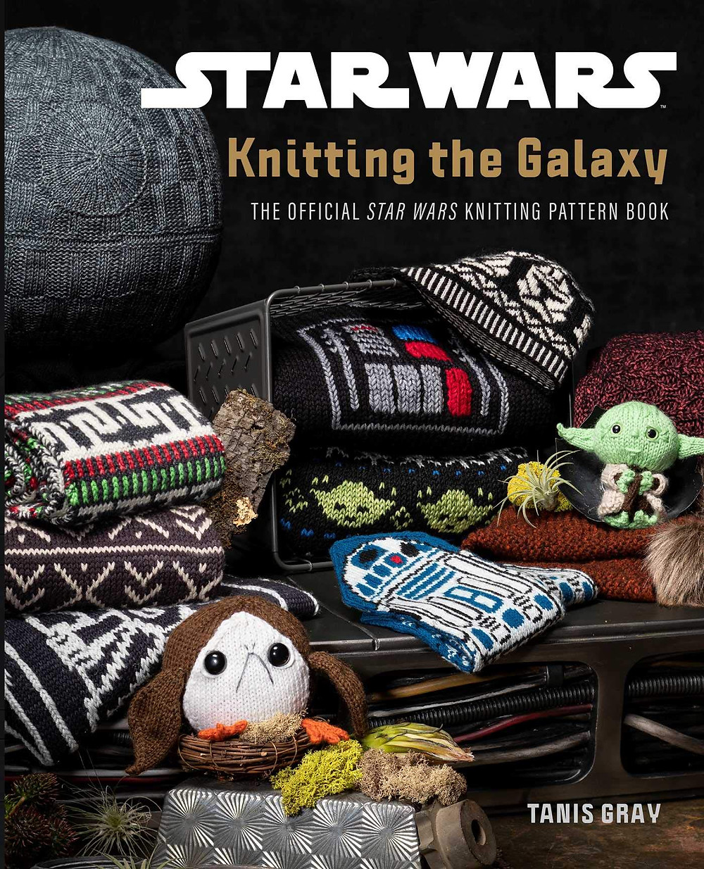 Star Wars: Knitting the Galaxy: The Official Star Wars Knitting Pattern Book by Tanis Gray