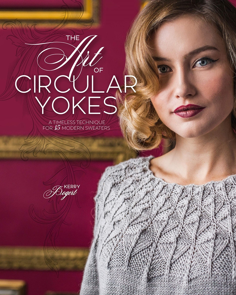 The Art of Circular Yokes: A timeless technique for 15 modern sweaters (Interweave 2019).