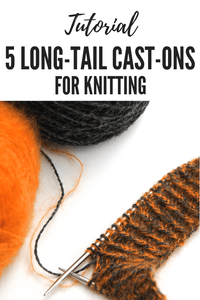 5 Long-tail Cast-ons for Knitting [Tutorial]