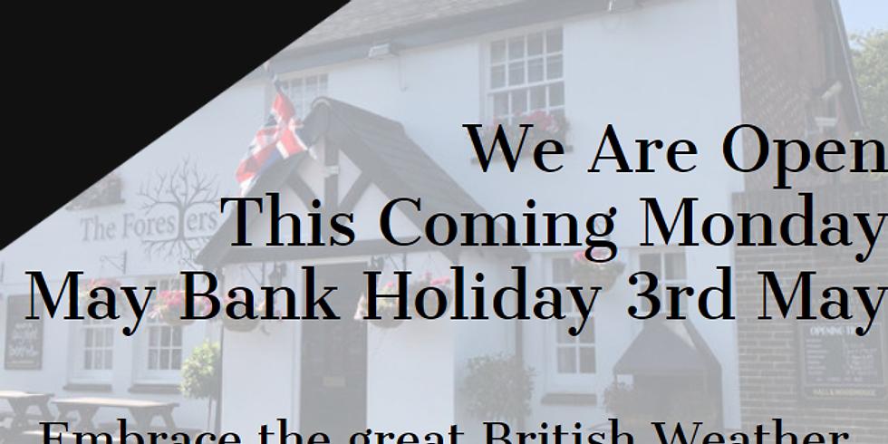 Open Monday 3rd May Monday Bank Holiday