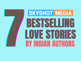 7 BEST SELLING LOVE STORIES BY INDIAN AUTHORS