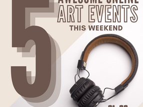 5 AWESOME ONLINE ART EVENTS THIS WEEKEND