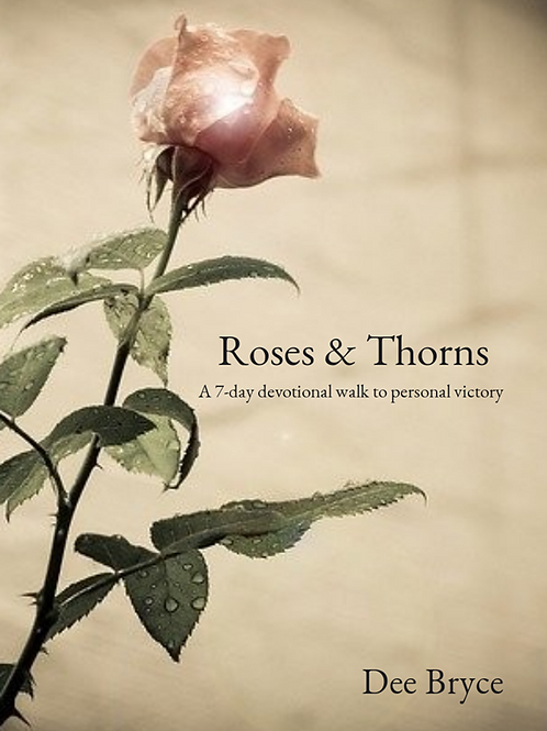 Roses and Thorns 7-day devotional walk to personal victory (PDF version)