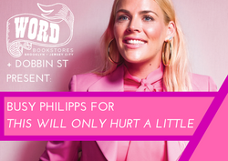 Word Bookstore + BUSY PHILIPPS  FOR THIS WILL ONLY HURT FOR A LITTLE