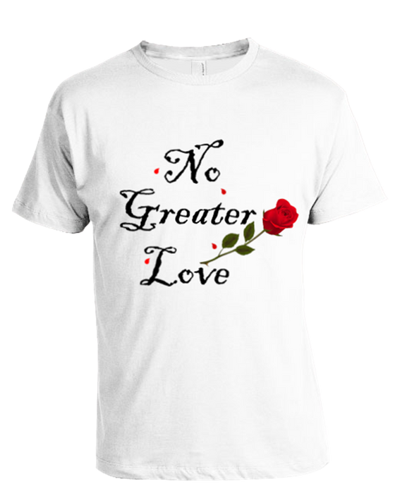 """Featured Product SALE ~ T-Shirt """"NO GREATER LOVE"""" $15.99"""
