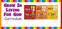 Grow In Living for God - an exciting Bible-based curriculum for children on the basic teachings about Jesus Christ