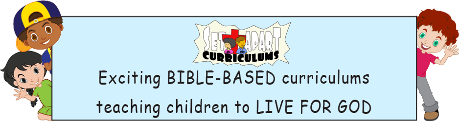 Set Apart Curriculums - exciting Bible-based curriculums teaching children to live for God.