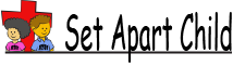 Set Apart Child website for ministering to children to be SET APART by the truth of God's Word to live for God.