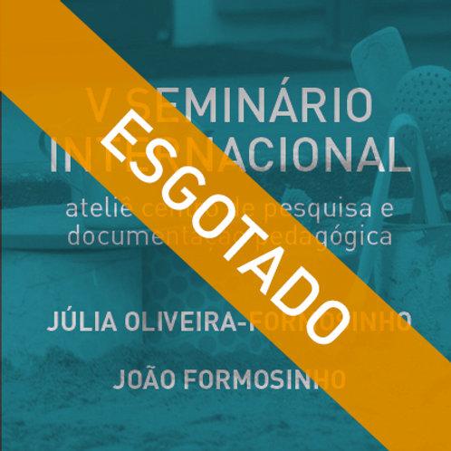 V Seminário Internacional com Júlia Oliveira-Formosinho e João Formosinho