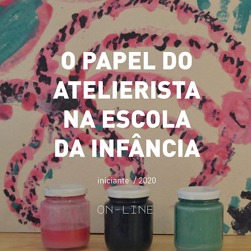 O papel do atelierista na escola da infância - iniciante [set-out]