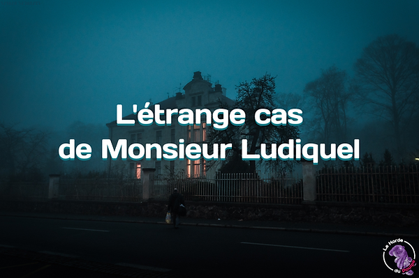L'étrange cas de monsieur Ludiquel