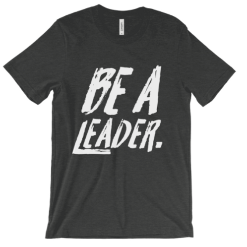 BE A LEADER TEE