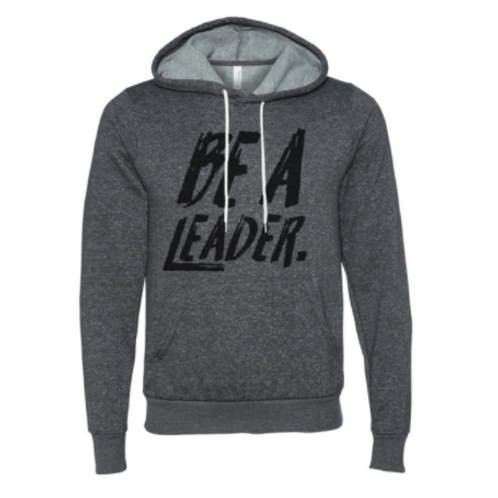 BE A LEADER PULLOVER HOODIE
