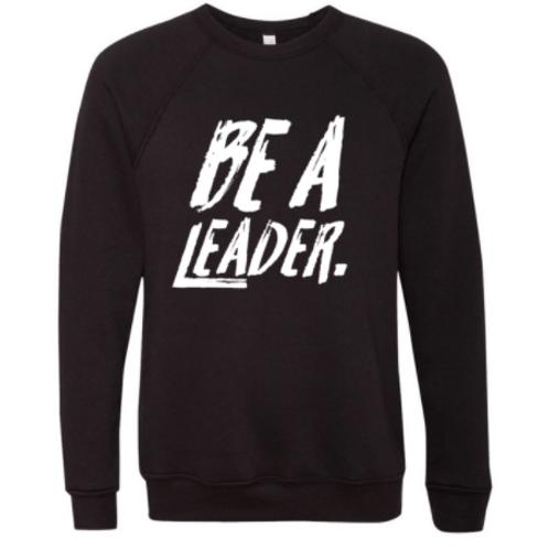 BE A LEADER ULTRA SOFT CREWNECK SWEATSHIRT