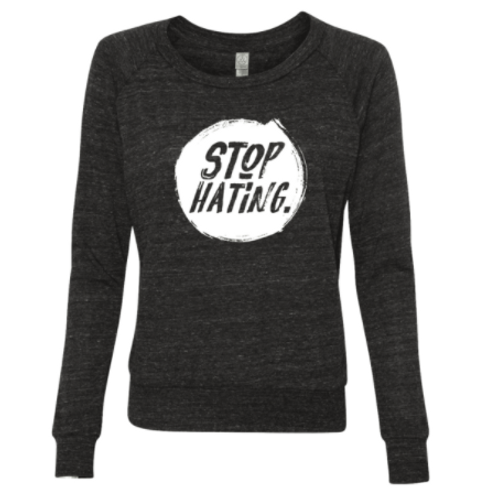 WOMEN'S STOP HATING SLOUCHY PULLOVER