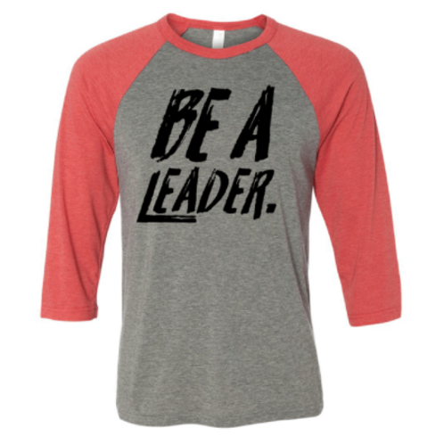 BE A LEADER RAGLAN