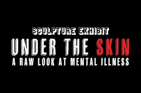 Under the Skin: A Raw Look at Mental Illness Sculpture Exhbit Daniel McQuade