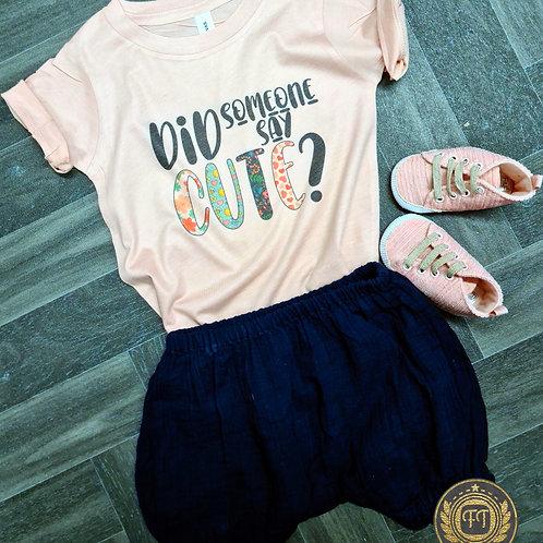 Did Someone Say Cute? - T-Shirt