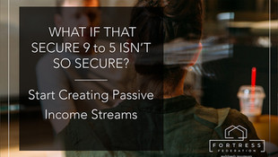 WHAT IF THAT SECURE 9 to 5 ISN'T SO SECURE? Start Creating Passive Income Streams.