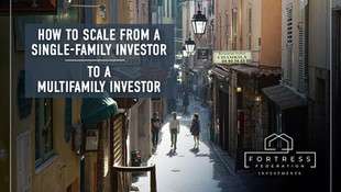 How to Scale From A Single-Family Investor to Multifamily Investor