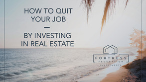 How to Quit Your Job by Investing In Real Estate