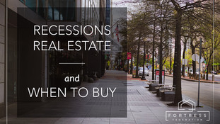 RECESSIONS, REAL ESTATE, AND WHEN TO BUY?