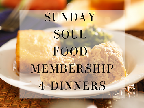 4 Dinners a month Soul Food Sunday Subscription        $18.50/per plate