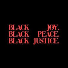 Black Joy. Black Peace. Black Justice.
