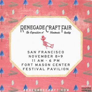Renegade Craft Fair This Weekend, November 8th & 9th