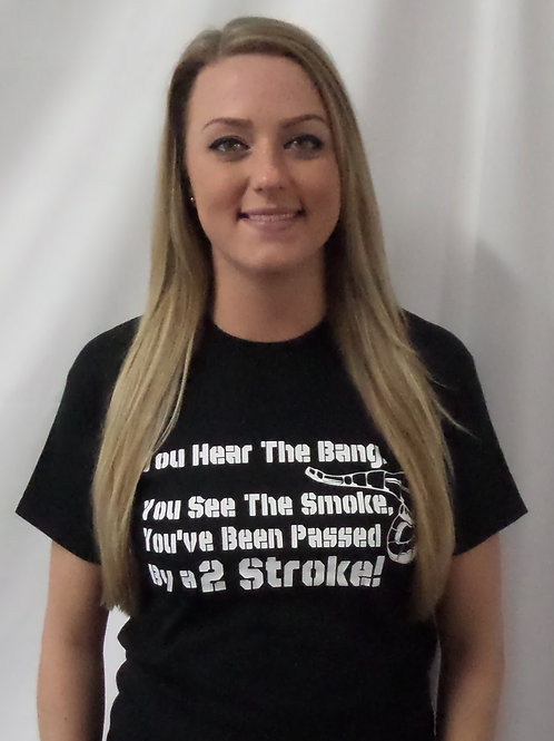 You hear the bang, You see the smoke, You've been passed  by a 2 Stroke!