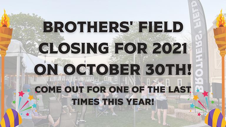 Brothers' Field OPEN (Season Ending!)