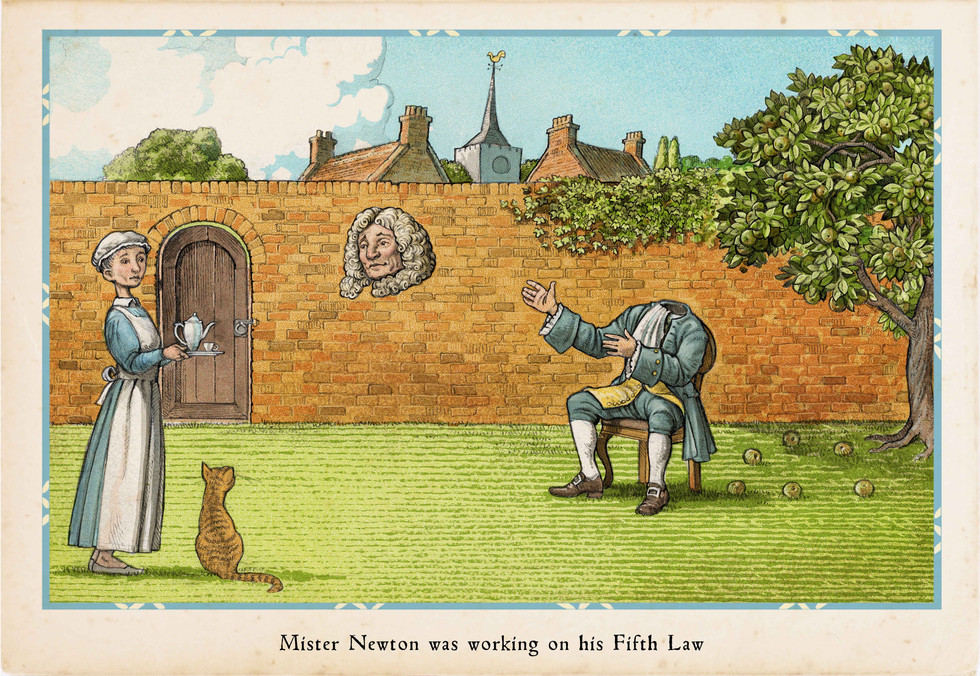 Mister Newton was working on his Fifth Law