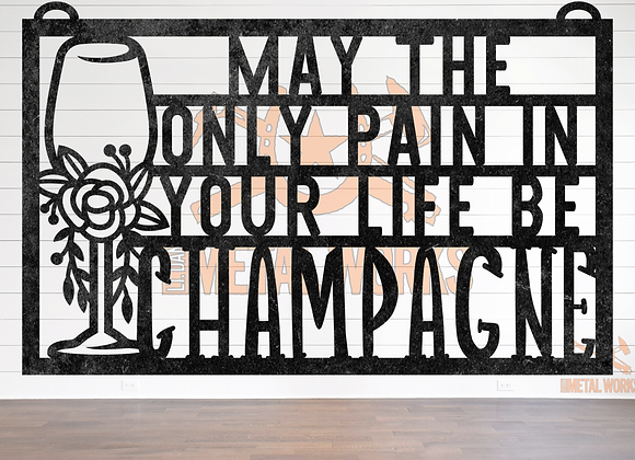 May the Only Pain in your Life be Champagne