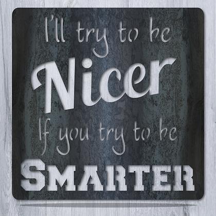 Nicer Smarter Metal Sign