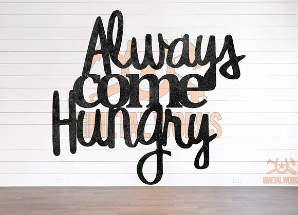Always Come Hungry
