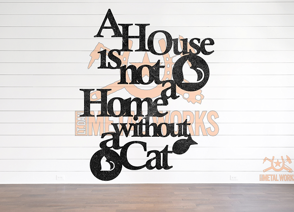 A House is not a Home w/o Cat