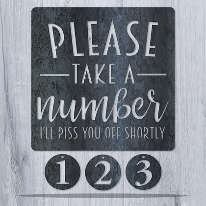 Please take a Number I'll Piss you off Shortly