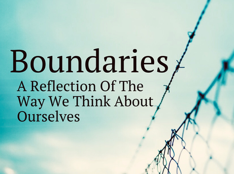 Boundaries | A Reflection Of The Way We Think About Ourselves