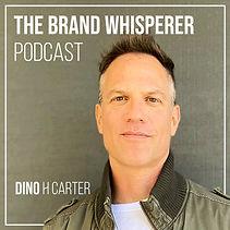 The Brand Whisperer Podcast Dino H Carte