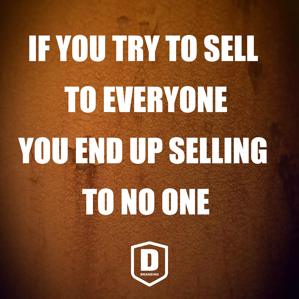 Focus on a specific target market, don't try to sell to everyone.