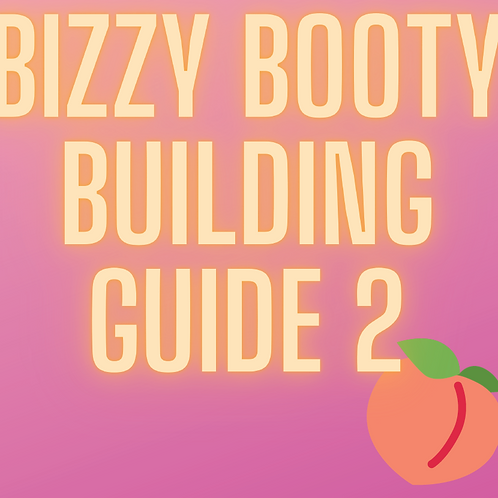 Bizzy Booty Building Guide 2