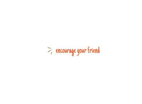 10 ways to encourage your friend