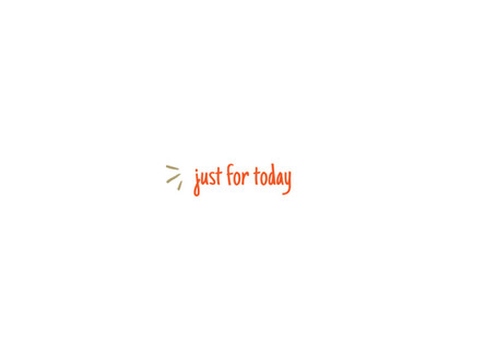 just for today, i will...