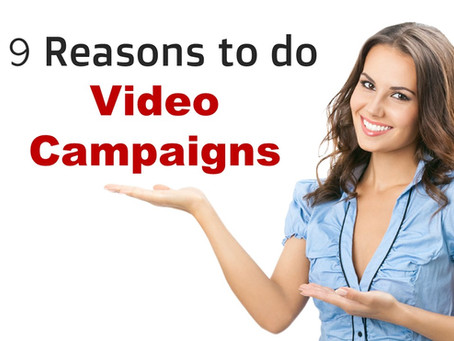9 Reasons to do Video Campaigns